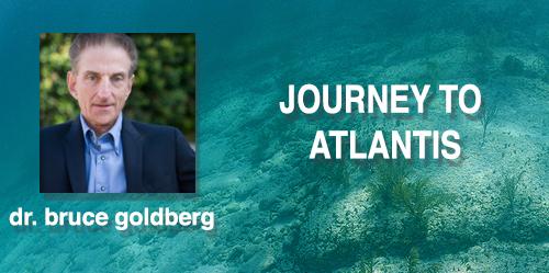 Dr. Bruce Goldberg – Journey to Atlantis