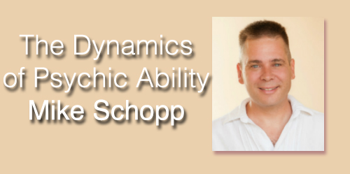 The Dynamics of Psychic Ability with Mike Schopp
