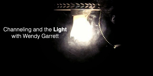 Channeling and the Light with Wendy Garrett