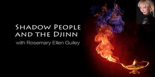 Shadow People and the Djinn – A Conversation with Rosemary Ellen Guiley