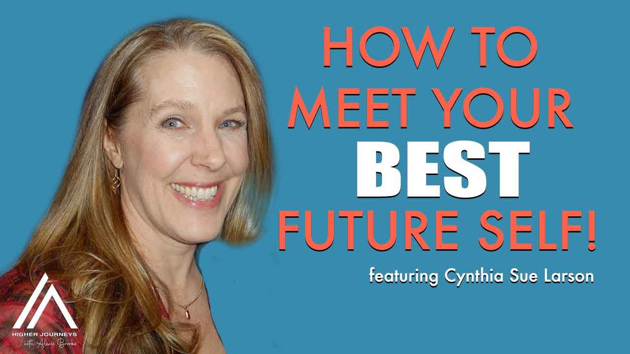 How to Meet and Interact with Your Future Self with Cynthia Sue Larson