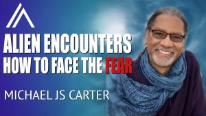 Michael JS Carter – Aliens Are REAL (How to Face the FEAR)